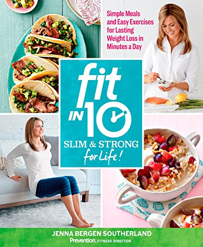 Fit in 10: Slim & Strong--for Life!: Simple Meals and Easy Exercises for Lasting Weight Loss in Minutes a Day