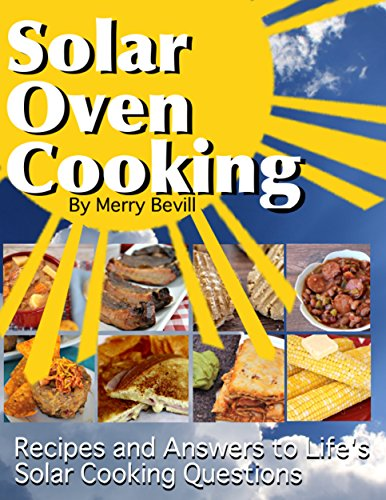 Solar Oven Cooking: Recipes and Answers to Life's Solar Cooking Questions (Solar Oven Cooking Series Book 1) (English Edition)