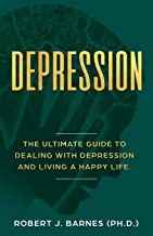 DEPRESSION: The Ultimate Guide to Dealing with Depression and Living a Happy Life.