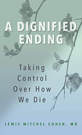 A Dignified Ending: Taking Control Over How We Die (English Edition)