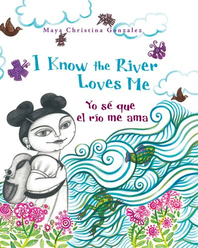 I Know the River Loves Me / Yo se que el rio me ama (English and Spanish Edition)