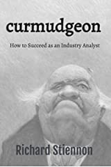Curmudgeon: How to Succeed as an Industry Analyst Kindle Edition