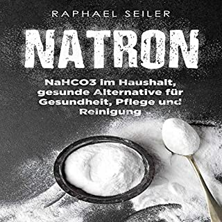 Natron: NaHCO3 im Haushalt, gesunde Alternative für Gesundheit, Pflege und Reinigung [Soda: NaHCO3 in the Household, a Healthy Alternative for Health, Care and Cleaning] Titelbild