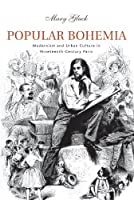 Popular Bohemia: Modernism and Urban Culture in Nineteenth-Century Paris by Mary Gluck(2008-03-01)