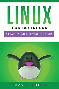 Linux for Beginners: A Practical Guide Beyond the Basics