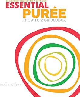 Essential Puree - The A to Z Guidebook: 67 Delicious Recipes for the Dysphagia Diet & Soft Food Diet