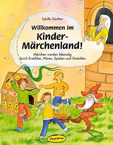 Willkommen im Kinder-Märchenland!: Märchen werden lebendig durch Erzählen, Hören, Spielen und Gestalten