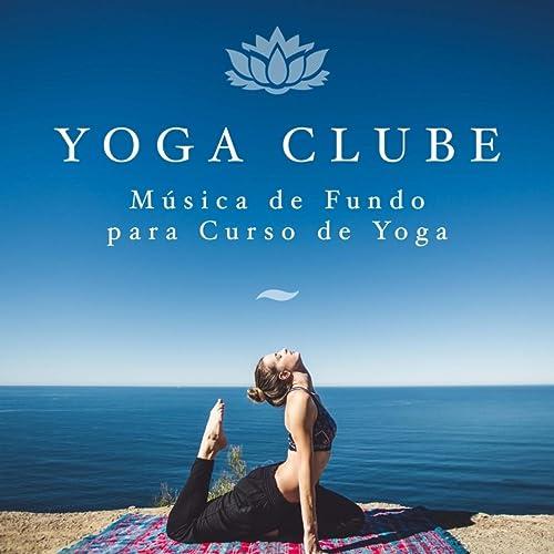 Yoga Clube - Música de Fundo para Aulas de Ioga de Ioga ...