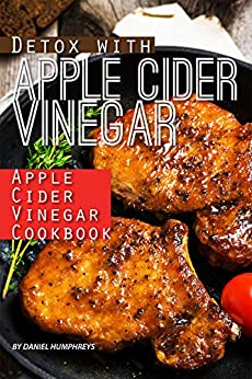 Detox with Apple Cider Vinegar: Apple Cider Vinegar Cookbook by [Daniel Humphreys]