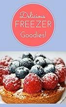 Delicious Freezer Goodies: 40 mouth-watering freezer recipes