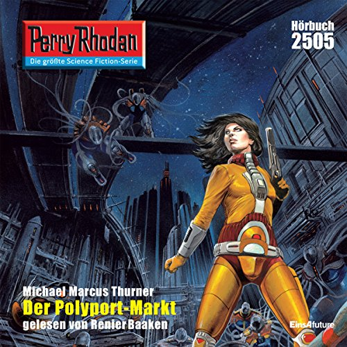 Der Polyport-Markt     Perry Rhodan 2505              By:                                                                                                                                 Michael Marcus Thurner                               Narrated by:                                                                                                                                 Renier Baaken                      Length: 3 hrs and 31 mins     Not rated yet     Overall 0.0