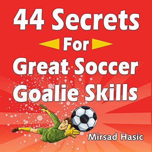 44 Secrets for Great Soccer Goalie Skills audiobook cover art