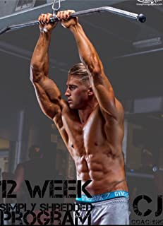 Simply Shredded in 12 Weeks Program: Lose Fat, Build Muscle, Everything you need all in one Ebook!