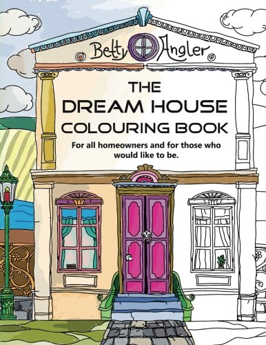 The Dream House Colouring Book: For all homeowners and for those who would like to be.