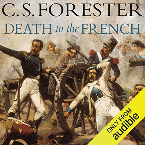 Death to the French                   By:                                                                                                                                 C. S. Forester                               Narrated by:                                                                                                                                 Christian Rodska                      Length: 5 hrs and 58 mins     21 ratings     Overall 4.7
