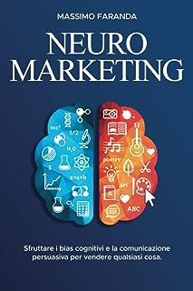 NEUROMARKETING: Sfruttare i bias cognitivi e la comunicazione persuasiva per vendere qualsiasi cosa.