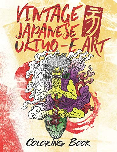Vintage Japanese Ukiyo-e Art Coloring Book: Presenting Cool Japanese Monsters by Utagawa Kuniyoshi Art. Samurai, Ronin, Dragons, Onis, Ogre Spirits, ... Devils and More!. 20 Single-sided pages.
