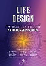 LIFE DESIGN: Como assumir o controle e criar a vida dos seus sonhos