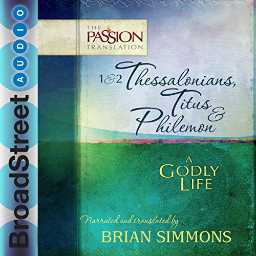 1 & 2 Thessalonians, Titus & Philemon: A Godly Life (The Passion Translation) audiobook cover art