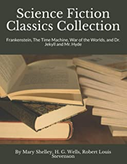 Science Fiction Classics Collection: Frankenstein, The Time Machine, War of the Worlds, and Dr. Jekyll and Mr. Hyde
