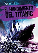 El hundimiento del Titanic / The Sinking of the Titanic (Desastres / Disasters) (Spanish Edition)