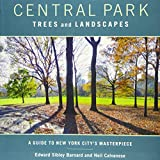 Central Park Trees and Landscapes: A Guide to New York City s Masterpiece