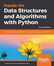 Hands-On Data Structures and Algorithms with Python: Write complex and powerful code using the latest features of Python 3.7, 2nd Edition