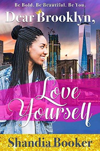 Dear Brooklyn, Love Yourself : Be Bold. Be Beautiful. Be You