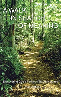 A Walk in Search of Meaning: Discovering God's Pathway Through Nature