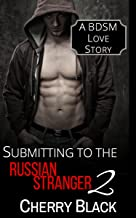 Submitting to the Russian Stranger 2: A BDSM Love Story