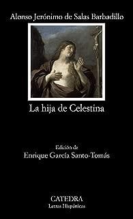 La hija de Celestina / Celestina's Daughter (Letras Hispanicas / Hispanic Writings) (Spanish Edition)