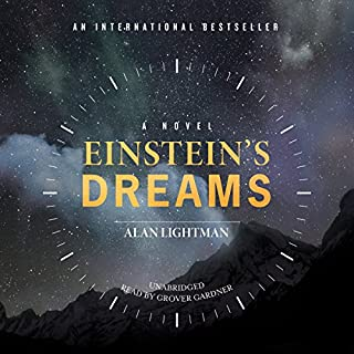 Einstein's Dreams                   By:                                                                                                                                 Alan Lightman                               Narrated by:                                                                                                                                 Grover Gardner                      Length: 2 hrs and 32 mins     8 ratings     Overall 3.6