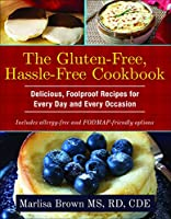 The Gluten-Free, Hassle-Free Cookbook: Delicious, Foolproof Recipes for Every Day and Every Occasion