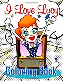 I love Lucy coloring book: Favorite TV Series Sitcom Coloring Book For Adults Stress Relief Gift