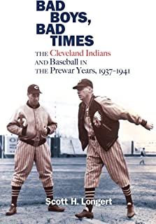 Bad Boys, Bad Times: The Cleveland Indians and Baseball in the Prewar Years, 1937-1941