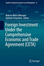Foreign Investment Under the Comprehensive Economic and Trade Agreement (CETA) (Studies in European Economic Law and Regulation Book 15)