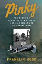 Pinky: THE STORY OF NORTH DAKOTA'S FIRST AERIAL COMBAT ACE ON GUADALCANAL