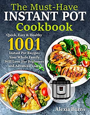 Instant Pot Cookbook: Quick, Easy & Healthy 1001 Instant Pot Recipes Your Whole Family Will Love ( for Beginners and Advanced Users ) from