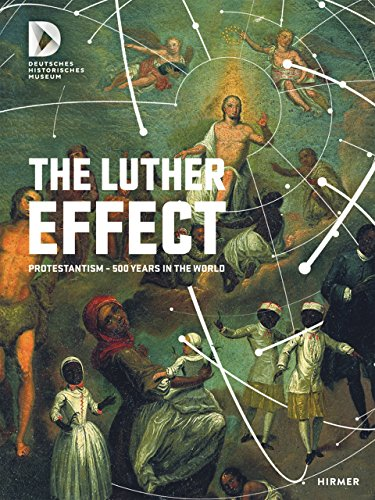 The Luther Effect: Protestantism - 500 Years in the World