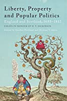 Liberty, Property and Popular Politics: England and Scotland 1688-1815: Essays in Honour of H.T. Dickinson