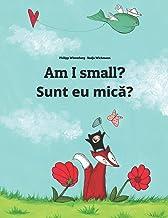 Am I small? Sunt eu mică?: Children's Picture Book English-Romanian (Bilingual Edition)