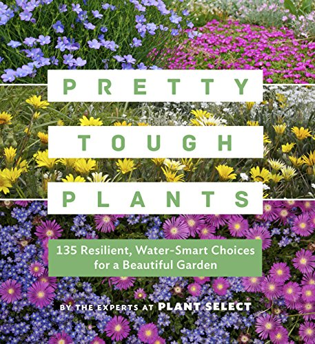 Pretty Tough Plants: 135 Resilient, Water-Smart Choices for a Beautiful Garden (English Edition)
