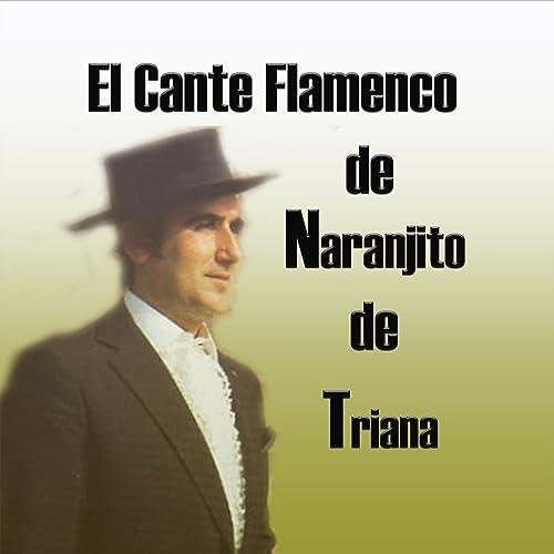 El Cante Flamenco de Naranjito de Triana by Naranjito de ...