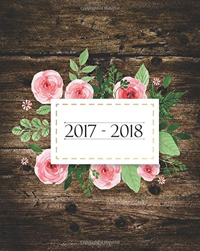 2017-2018: August 2017 To July 2018 - Wooden and Flower Cover - Weekly Planner, Monthly Calendar With Pocket - Academic Planner Journal Notebook: 2017-2018 Planner: Volume 7