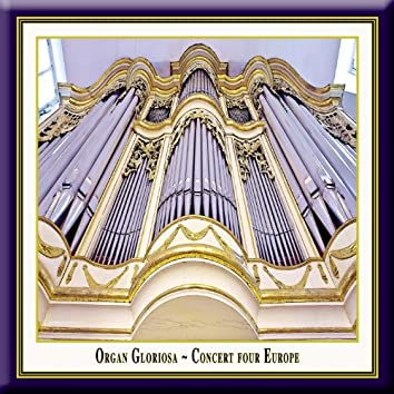 Organ Gloriosa - Concert Four Europe