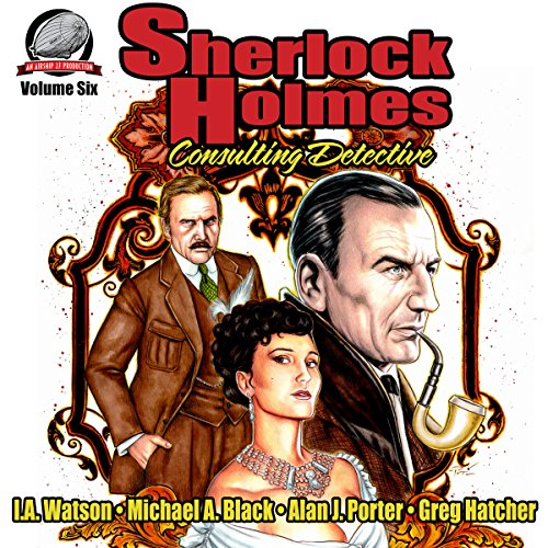 Sherlock Holmes: Consulting Detective, Volume 6                   By:                                                                                                                                 I.A. Watson,                                                                                        Michael Black,                                                                                        Alan Porter,                   and others                          Narrated by:                                                                                                                                 George Kuch                      Length: 7 hrs and 57 mins     3 ratings     Overall 4.3