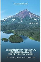 THE KAMCHATKA PENINSULA, IRKUTSK OBLAST AND THE REPUBLIC OF SAKHA: YESTERDAY, TODAY AND TOMORROW Paperback