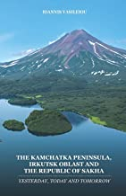THE KAMCHATKA PENINSULA, IRKUTSK OBLAST AND THE REPUBLIC OF SAKHA: YESTERDAY, TODAY AND TOMORROW