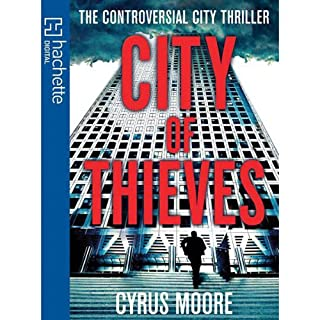 City of Thieves                   By:                                                                                                                                 Cyrus Moore                               Narrated by:                                                                                                                                 David Thorpe                      Length: 13 hrs and 58 mins     22 ratings     Overall 3.9