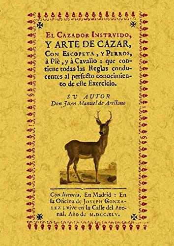 El cazador instruido : y arte de cazar con escopeta, y perros,...
